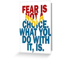 Fear Is Not A Choice Greeting Card
