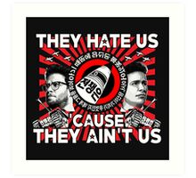 They Hate Us 'Cause They Ain't Us Art Print