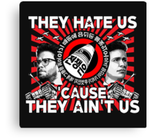 They Hate Us 'Cause They Ain't Us Canvas Print