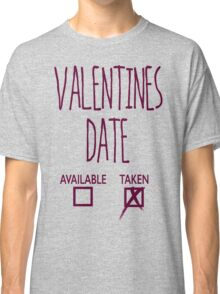 Valentines Day Taken Date  Classic T-Shirt