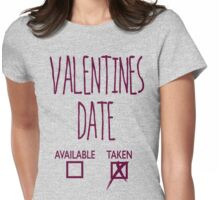 Valentines Day Taken Date  Womens Fitted T-Shirt