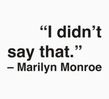 """I didn't say that."" - Marilyn Monroe by Nicole Petegorsky"