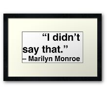 """I didn't say that."" - Marilyn Monroe Framed Print"