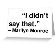 """I didn't say that."" - Marilyn Monroe Greeting Card"
