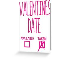 Valentines Day Taken Date  Greeting Card