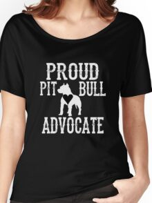 Proud Pit Bull Advocate? Women's Relaxed Fit T-Shirt