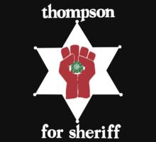 Hunter S Thompson For Sheriff  by LamericaTees
