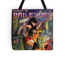 Attack of The Bailey Jay Show  Tote Bag
