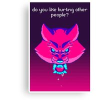 Do you like Hurting other People? Canvas Print