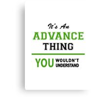 It's an ADVANCE thing, you wouldn't understand !! Canvas Print