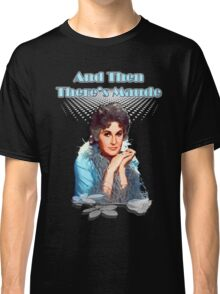 And then there's Maude Classic T-Shirt