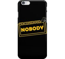 We brake for nobody iPhone Case/Skin