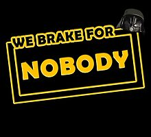 We brake for nobody by AllMadDesigns