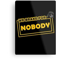 We brake for nobody Metal Print