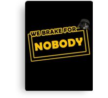 We brake for nobody Canvas Print