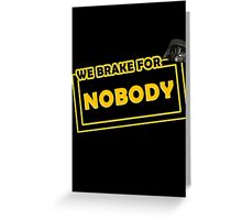 We brake for nobody Greeting Card