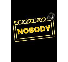 We brake for nobody Photographic Print