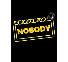We brake for nobody Photographic Print