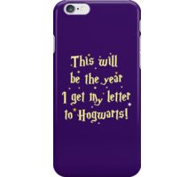 This will be the year I get my letter to Hogwarts iPhone Case/Skin