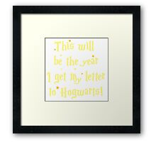 This will be the year I get my letter to Hogwarts Framed Print