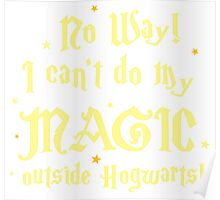 No Way! I can't do my MAGIC outside Hogwarts! Poster