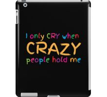 I only cry when CRAZY people hold me!  iPad Case/Skin