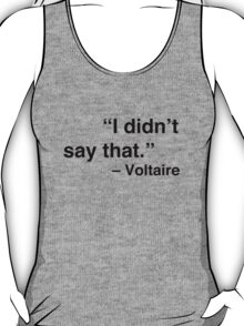 """""""I didn't say that."""" - Voltaire T-Shirt"""