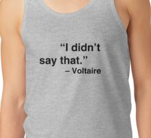 """""""I didn't say that."""" - Voltaire Tank Top"""