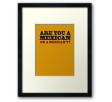 One Upon A Time In Mexico - Are You A Mexican Framed Print