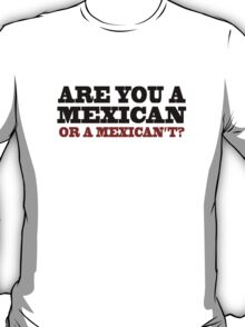 One Upon A Time In Mexico - Are You A Mexican T-Shirt