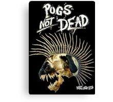 PUGS NOT DEAD! Canvas Print