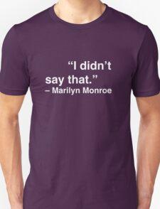 """I didn't say that."" - Marilyn Monroe (White Text) Unisex T-Shirt"
