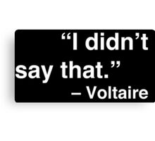 """I didn't say that."" - Voltaire (White Text) Canvas Print"
