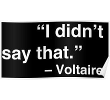 """""""I didn't say that."""" - Voltaire (White Text) Poster"""