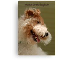 Thanks for the laughter Canvas Print