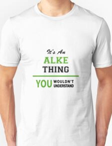 It's an ALKE thing, you wouldn't understand !! T-Shirt