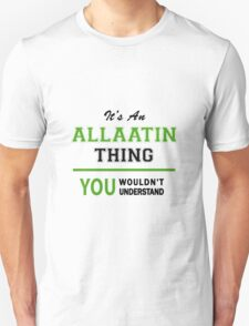 It's an ALLAATIN thing, you wouldn't understand !! T-Shirt