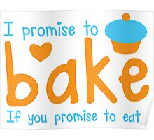 I promise to bake if you promise to eat! with cute cupcake Poster
