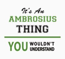 It's an AMBROSIUS thing, you wouldn't understand !! by itsmine