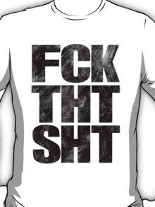FCK THT SHT. T-Shirt