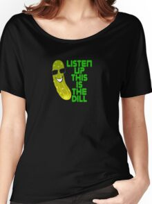 The Deal T-Shirt - Listen Up This Is The Dill Tee Women's Relaxed Fit T-Shirt