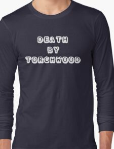 Death By Torchwood Long Sleeve T-Shirt