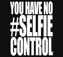 You have no #SELFIE control. by protestall