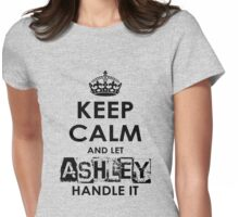 Keep Calm And Let Ashley Handle it Womens Fitted T-Shirt