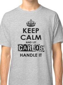 Keep Calm And Let Carlos Handle It Classic T-Shirt