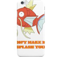 Don't Make Me Splash You iPhone Case/Skin