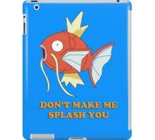 Don't Make Me Splash You iPad Case/Skin