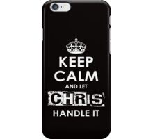 Keep Calm And Let Chris Handle It iPhone Case/Skin