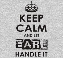 Keep Calm And Let Earl Handle It by rardesign