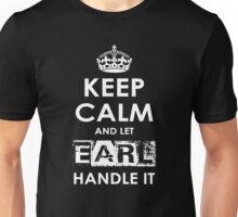 Keep Calm And Let Earl Handle It Unisex T-Shirt